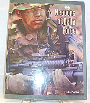 Weapons Of Delta Force By Fred J Pushies 2002 Hardcover Revised