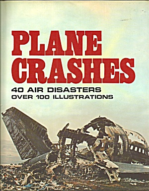 Plane Crashes:an Illustrated History Of Great Air Disasters 1981