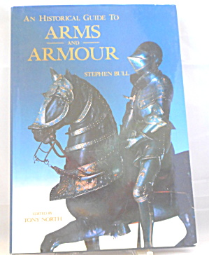 Historical Guide To Arms And Armour Stephen Bull B2874