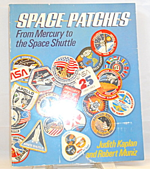 Space Patches From Mercury To The Space Shuttle By Robert Muniz B2879
