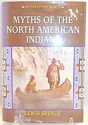 The Myths Of The North American Indians Spence B2884