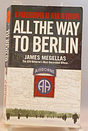 All The Way To Berlin A Paratrooper At War In Europe Megellas B2888