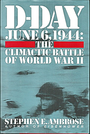 D-day June 6 1944 Climactic Battle Of Wwii Ambrose B2906