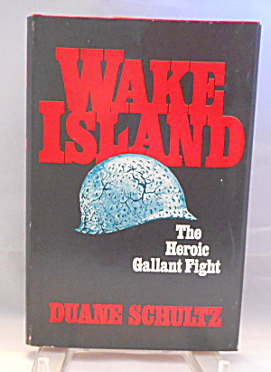 Wake Island The Heroic Gallant Fight Schultz B2940