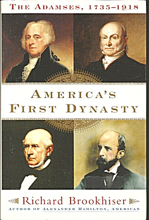 America's First Dynasty The Adamses,1735-1918 by Richard Brookhiser (Image1)