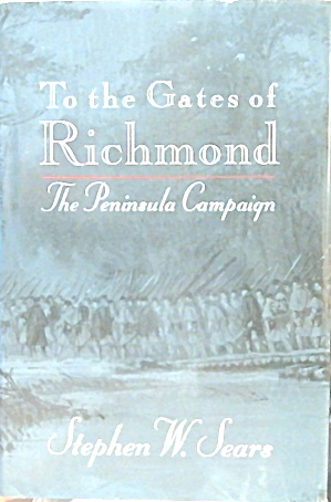 To The Gates of Richmond The Peninsula Campaign B3650 (Image1)