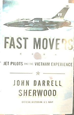 Fast Movers Jet Pilots And The Vietnam Experience B3663