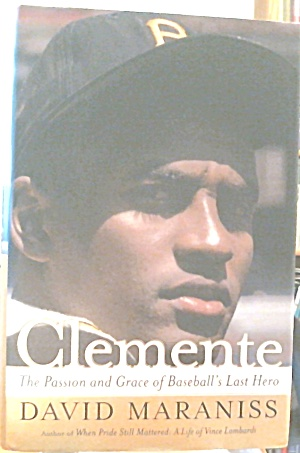 Clemente The Passion and Grace of Baseball s Last Hero B3674 (Image1)