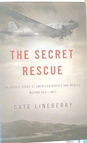 The Secret Rescue Story Amercan Nurses Medics Behind Nazi Lines B3737