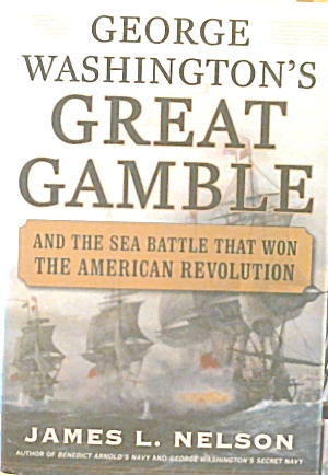George Washington S Great Gamble Sea Battlle That Won Amertican Revolution B3751