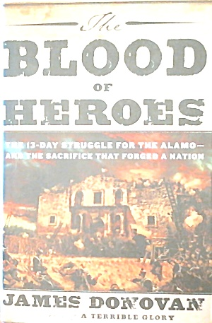 The Blood Of Heros The Strggle For The Alamo B3775