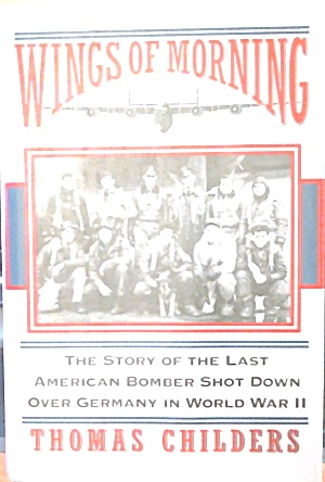 Wings Of Morning Story Of Last American Bomber Shotdown Europe Wwii B3777