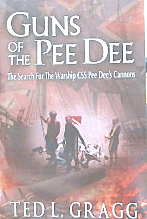 Guns Of The Pee Dee Civil War Warship Css Pee Dee Ted L Gragg B3804
