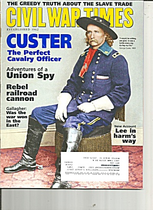 Civil War Times Magazine Feb 2011 Custer Perfect Cavalry Officer B3963