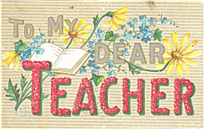 To My Dear Teacher Postcard P11773 Ca 1910