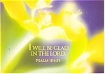 I will be glad in the Lord  Psalm 104:34 Postcard cs0340