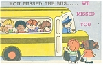 Click here to enlarge image and see more about item p12771: You Missed the Bus...Postcard