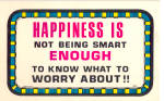Click here to enlarge image and see more about item p29043: Happiness is not being smart enough...
